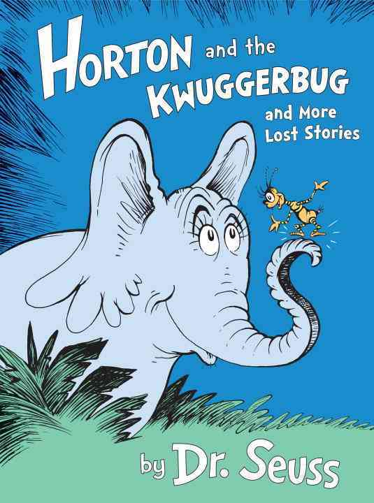 Horton and the Kwuggerbug and More Lost Stories By Seuss, Dr.